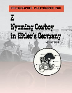 Photographer, Paratrooper, POW: A Wyoming Cowboy in Hitler's Germany