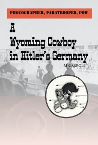 A Wyoming Cowboy in Hitler's Germany, a biography by M Carroll