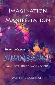 Imagination to Manifestation: How to Create Abundance - an intender's workbook
