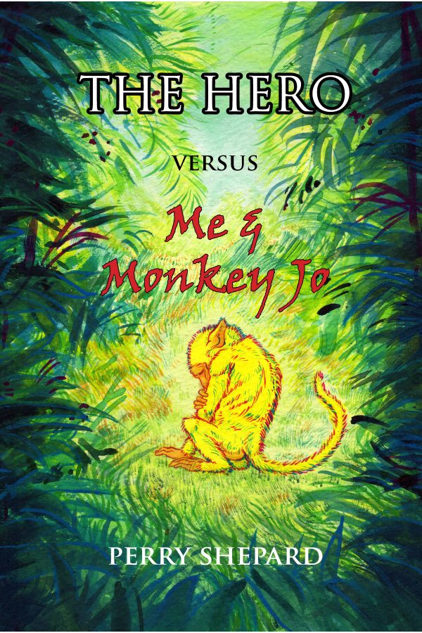 THE HERO Versus Me & Monkey Jo - a novel by Perry Shepard