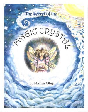 The Secret of the Magic Crystal by Mishea Obiji