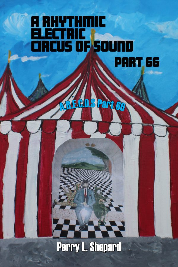 A Rhythmic Electric Circus of Sound Part 66 by Perry Shepard